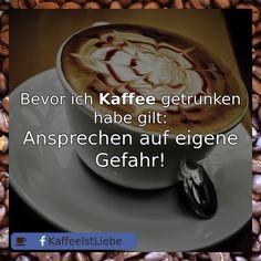 Bevor ich  #Kaffee getrunken habe gilt:  Ansprechen auf eigene Gefahr!