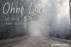 Himmelgrün Weg Nebel Trauerspruch Ohne dich Zwei Worte – so endlos schwer zu ertragen.