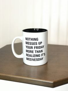 Funny Coffee mug nothing messes up your friday more than realizing it's wednesday white mug black font Coffee Mug Quotes, Coffee Humor, Coffee Mugs, Beer Quotes, Funny Cups, Funny Coffee Cups, Funny Quotes, Funny Memes, Funny Comebacks