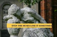 484 What prompted this? OR When have you felt that the muses had abandoned you?