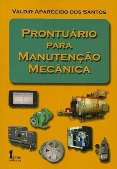 SANTOS, Valdir Aparecido dos. Prontuário para manutenção mecânica. São Paulo: Ícone, 2010. 175 p. il. tab. quad.; 23cm. ISBN 9788527411028.  Palavras-chave: ENGENHARIA DE MAQUINAS; MANUTENCAO DE MAQUINAS; ENGENHARIA MECANICA; EQUIPAMENTOS MECANICOS/Manutenção.  CDU 621.8-049.3 / S237p / 2010
