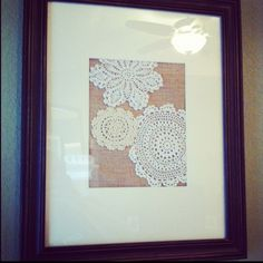 Framed doilies on burlap!  Great for special ones from Grandma's house
