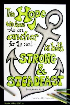 """This HOPE we have, as an anchor for the soul, is both STRONG & STEADFAST"" - Hebrews 6:19  - SORRY, not available for purchase at this time - look on Etsy in March 2014"