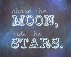 """""""chase the moon, ride the stars"""" lyrics from the song """"crazy one more time"""" by kip moore."""