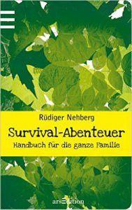 Survival-Abenteuer, Handbuch für die ganze Familie! Autor: Rüdiger Nehberg