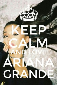 Keep calm and love ariana grande my create