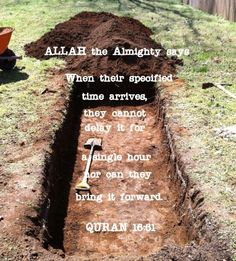 Quran (16:61). When their specified time arrives, the cannot delay it for a single hour, nor can they bring it forward.