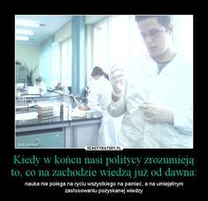 Kiedy w końcu nasi politycy zrozumieją to, co na zachodzie wiedzą już od dawna: – nauka nie polega na ryciu wszystkiego na pamięć, a na umiejętnym zastosowaniu pozyskanej wiedzy