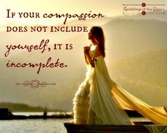 If your compassion does not include yourself, it is incomplete #compassion #SelfEsteem #confidence