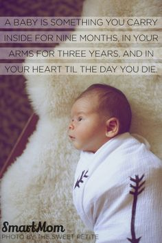 """""""A baby is something you carry inside for 9 months, in your arms for 3 years, and in your heart til the day you die"""" #QOTD #SmartMom"""
