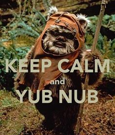 Keep Calm and Yub Nub, Star Wars, Ewok, Jedi