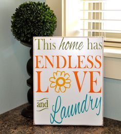 This sign is absolutely darling! Super cute for the laundry room!   Available in 8x10 or 11x14 sizes.   http://www.etsy.com/ca/listing/161899807/this-home-has-endless-love-and-laundry  Laundry room decor and vinyl