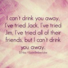 Drink you away. #quotes #JustinTimberlake #heartbreak