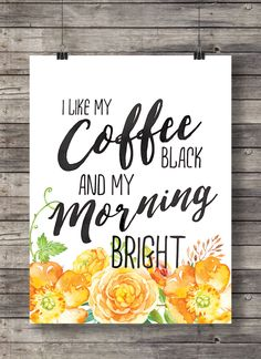 I like my coffee black and my morning bright! - Yellow golden watercolor flowers Printable kitchen wall art - 16x20 digital print