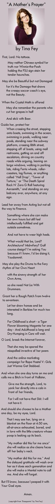 OMG yes!! I will hang this in my child's room and pray it everyday with them. So funny! Tina Fey: A real mother's prayer.