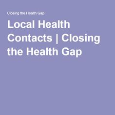 Local Health Contacts | Closing the Health Gap
