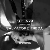 Cadenza Podcast | 024 - Salvatore Freda (Source) by Cadenza  Music on SoundCloud