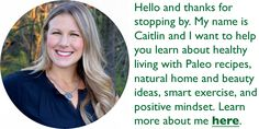 Short Bio: Caitlin Weeks BA, NC, CPT is a full time blogger and author of 4 cookbooks including Mediterranean Paleo Cooking. She has many years of experience as a Certified Nutrition Consultant, C.H.E.K. Holistic Lifestyle Coach, and professional personal trainer in San Francisco, CA. Caitlin has had success conquering obesity after a lifelong struggle with …
