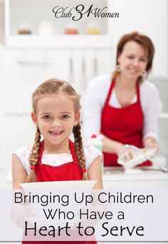 Do you want your kids to enjoy blessing others? Help you out around the house? Here's how to encourage your children to have a heart to serve! Bringing Up Children Who Have a Heart to Serve ~ Club31Women