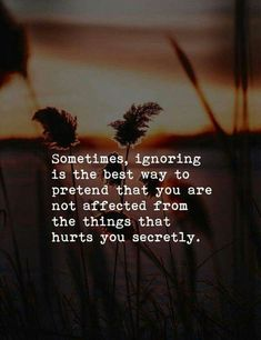 100 Sad Being Ignored Quotes, Sayings, Images and Status Message Hurt Quotes, Strong Quotes, Wisdom Quotes, Positive Quotes, Me Quotes, Ignore Quotes, Silly Quotes, Short Inspirational Quotes, Motivational Quotes