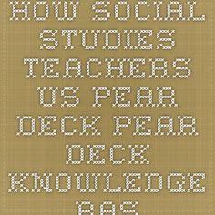 How Social Studies Teachers us Pear Deck - Pear Deck Knowledge Base