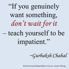 """""""If you genuinely want something, don't wait for it..."""
