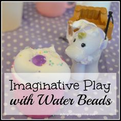 Imaginative Play with Water Beads - My Big Fat Happy Life