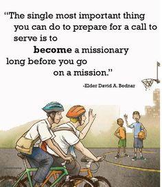"""""""La única cosa más importante que puedes hacer para prepararte para ser llamado a servir, es convertirte en en un misionero mucho antes de irte a una misión"""" (Elder David A. Bednar)"""