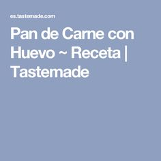 Pan de Carne con Huevo ~ Receta | Tastemade