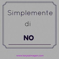"""""""Simplemente di NO"""". No es una palabra muy corta pero muy importante para conseguir lo que sí deseas. Enfócate en lo que quieres."""