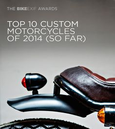 It's been a fantastic year for custom motorcycles so far. With the help of Bike EXIF readers, we've picked the ten best builds. Click through to see the bikes that made the cut. http://www.bikeexif.com/best-custom-motorcycles