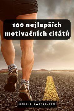 Motivační citáty - Výběr 100 nejlepších motivačních citátů, které vás povzdubí, nakopnou i inspirují. Citáty sportovců, spisovatelů, slavných osobností. #nejlepsi #motivacni #citaty Story Quotes, True Stories, Quotations, Good Things, Motivation, Memes, Photos, Psychology, Meme
