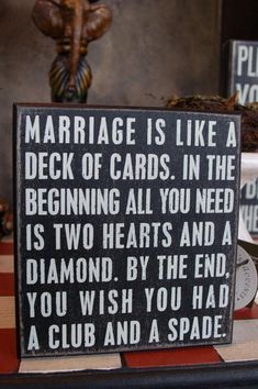Ok - so not how I feel about my marriage - but funny none the less! Marriage is Like a Deck of Cards Box Sign Marriage Box, Marriage Humor, Marriage Cards, Happy Marriage, Divorce Humor, Marriage Tips, Happy Anniversary Quotes Funny, Funny Quotes About Marriage, Anniversary Sayings