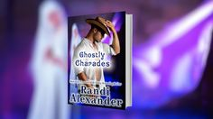 Ghostly Charades – Ghosts of High Paradise Ranch Series Get your copy today in E-book and Paperback