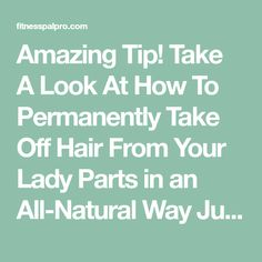 Amazing Tip! Take A Look At How To Permanently Take Off Hair From Your Lady Parts in an All-Natural Way Just by Applying This Homemade Mixture | Fitnesspal Pro