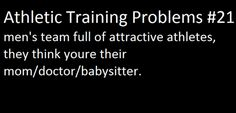 Athletic training problems men's team full of attractive athletes and they think you're their mom/doctor/babysitter Future Jobs, Future Career, Medicine Humor, I Love To Run, Athletic Trainer, Sports Medicine, Personal Trainer, Student, 3d Printing