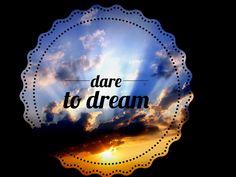 Dare to Dream #inspiration #quote