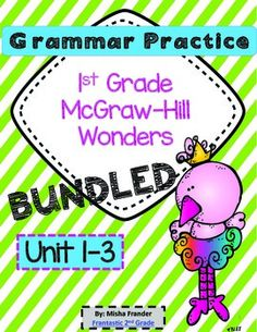 1st Grammar Practice  McGraw-Hill Wonders Units 1-3 4 Practice Pages and 1 Test for each week Pages are numbered and labeled with unit and week #