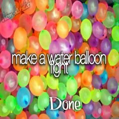 Make a water balloon fight ✔done