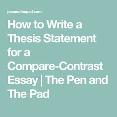 how do you write a thesis for a comparative essay Comparative analysis essay as part of academic requirements, students will be asked to write an essay that compares two different texts, people, theoretical ideas or historical events.