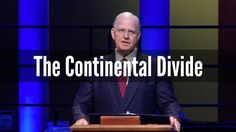 The Continental Divide...THIS IS THE BEST SERMON I'VE HEARD FOR THIS TIME, ELECTION YEAR 2016....SOBERING!!!