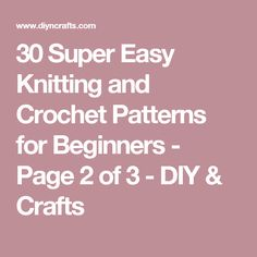 30 Super Easy Knitting and Crochet Patterns for Beginners - Page 2 of 3 - DIY & Crafts