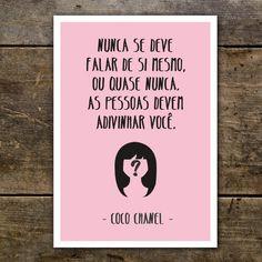 """Posters com Frases - Moda """"Nunca se deve falar de si mesmo ou quase nunca. As pessoas devem adivinhar você."""" Coco Chanel"""