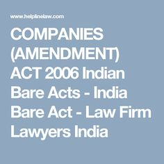 COMPANIES (AMENDMENT) ACT 2006 Indian Bare Acts - India Bare Act - Law Firm Lawyers India