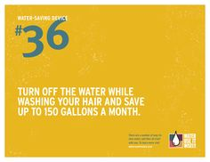 Water-Saving Device #36: Turn off the water while washing your hair to save 150 gallons per month.