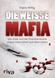 Die weisse Mafia - Frank Wittig