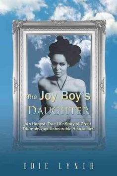 The Joy Boy's Daughter: An Honest, True Life Story of Great Triumphs and Unbearable Heartaches