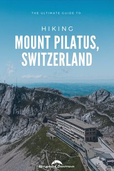 The Ultimate Guide to the Mount Pilatus Hike Europe Destinations, Europe Travel Tips, Amazing Destinations, European Vacation, European Travel, Cool Places To Visit, Places To Travel, Travel Ideas, Travel Inspiration