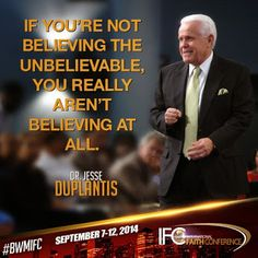 What are you believing? Join Jesse Duplantis at the 2014 International Faith Conference and start believing God for the unbelievable! #BWMIFC http://hubs.ly/y06Q6f0
