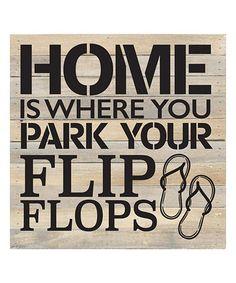 Look at this #zulilyfind! 'Home Is Where You Park Your Flip Flops' Box Sign #zulilyfinds
